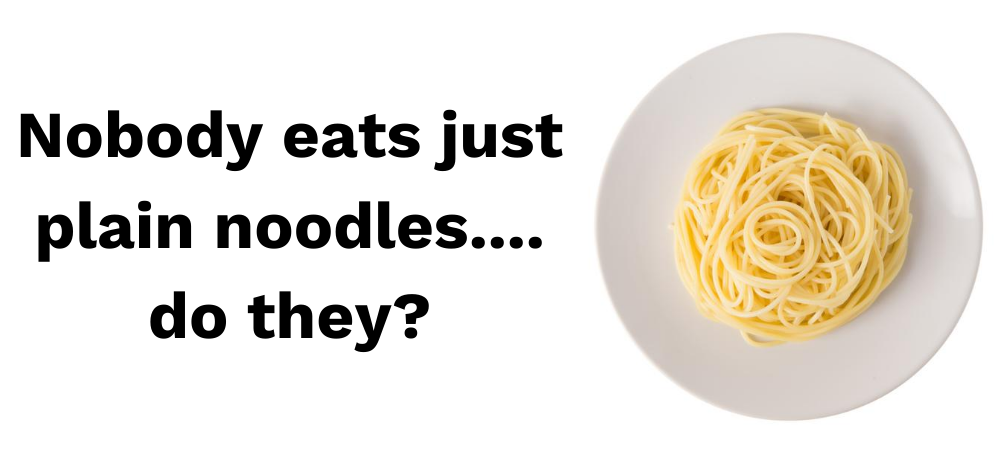 Plain noodles don't have extra calories from sauce and protein